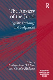 The Anxiety of the Jurist - Legality, Exchange and Judgement ebook by Claudio Michelon,Maksymilian Del Mar