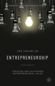 The Theory of Entrepreneurship - Creating and Sustaining Entrepreneurial Value ebook by Chandra S. Mishra,Ramona K. Zachary