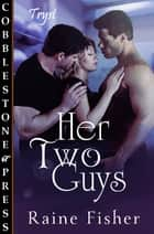 Her Two Guys ebook by Raine Fisher