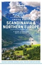 Lonely Planet Cruise Ports Scandinavia & Northern Europe ebook by Lonely Planet, Andy Symington, Alexis Averbuck,...