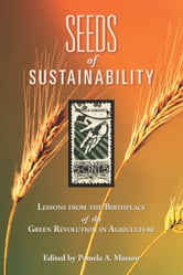 Seeds of Sustainability - Lessons from the Birthplace of the Green Revolution in Agriculture ebook by Pamela A. Matson,Walter Falcon,Ashley Dean,David Lobell,Rosamond Naylor,Ivan Ortiz-Monasterio