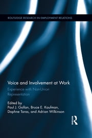 Voice and Involvement at Work - Experience with Non-Union Representation ebook by Paul J. Gollan,Bruce E. Kaufman,Daphne Taras,Adrian Wilkinson