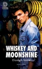 Whiskey and Moonshine ebook by Elizabeth Noble