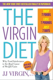 The Virgin Diet - Drop 7 Foods, Lose 7 Pounds, Just 7 Days ebook by JJ Virgin