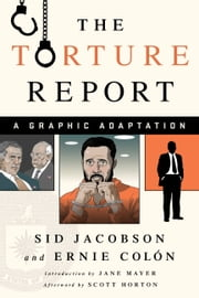 The Torture Report - A Graphic Adaptation ebook by Sid Jacobson, Jane Mayer, Scott Horton