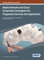 Mobile Networks and Cloud Computing Convergence for Progressive Services and Applications ebook by Joel J.P.C. Rodrigues,Kai Lin,Jaime Lloret