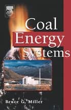 Coal Energy Systems ebook by Bruce G. Miller