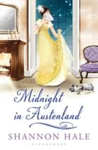 Midnight in Austenland - A Novel ebook by Ms. Shannon Hale