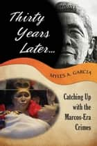 Thirty Years Later . . . Catching Up with the Marcos-Era Crimes ebook by Myles Garcia