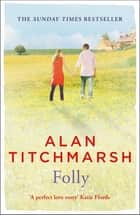 Folly - The gorgeous family saga by bestselling author and national treasure Alan Titchmarsh ebook by Alan Titchmarsh