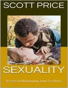 Sexuality: Secrets to Maintaining Your Sex Drive ebook by Scott Price