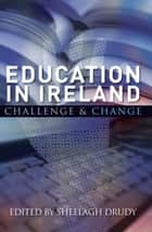 Education in Ireland : Challenge and Change ebook by Sheelagh Drudy