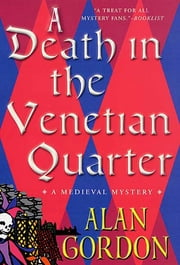 A Death in the Venetian Quarter - A Medieval Mystery ebook by Alan Gordon