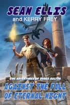 Against the Fall of Eternal Night - Dodge Dalton Adventures, #4 ebook by Sean Ellis, Kerry Frey
