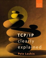 TCP/IP Clearly Explained ebook by Loshin, Peter