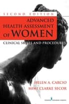 Advanced Health Assessment of Women, Second Edition ebook by Helen Carcio, MS, MEd, ANP-BC,Mimi Secor, MS, RN, CS, FNP