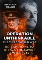 Operation Unthinkable ebook by Jonathan Walker