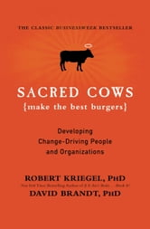 Sacred Cows Make the Best Burgers - Developing Change-Ready People and Organizations ebook by David Brandt,Robert J. Kriegel