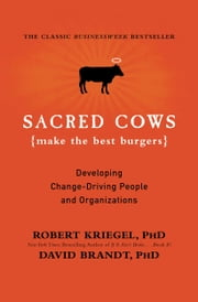 Sacred Cows Make the Best Burgers - Developing Change-Ready People and Organizations ebook by David Brandt, Robert J. Kriegel