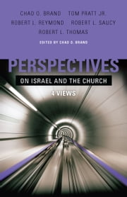 Perspectives on Israel and the Church - 4 Views ebook by Chad Brand,Mr. Tom Pratt Jr.,Robert L. Reymond,Dr. Robert L. Saucy,Dr. Robert L. Thomas