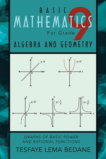 BASIC MATHEMATICS For Grade 9 ALGEBRA AND GEOMETRY - GRAPHS OF BASIC POWER AND RATIONAL FUNCTIONS ebook by TESFAYE LEMA BEDANE