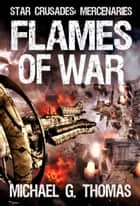 Flames of War (Star Crusades: Mercenaries, Book 3) ebook by Michael G. Thomas