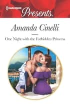 One Night with the Forbidden Princess - A Contemporary Royal Romance ekitaplar by Amanda Cinelli