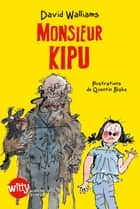Monsieur Kipu ebook by Quentin Blake, David Walliams