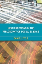 New Directions in the Philosophy of Social Science ebook by Daniel Little