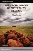 The Archaeology of Australia's Deserts ebook by Mike Smith