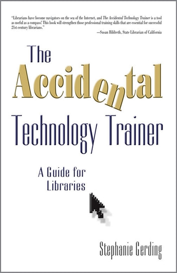 The Accidental Technology Trainer - A Guide for Libraries ebook by Stephanie Gerding
