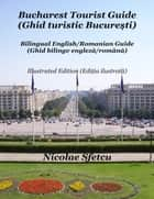 Bucharest Tourist Guide (Ghid turistic București) - Illustrated Edition (Ediția ilustrată) ebook by Nicolae Sfetcu