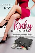 Kinky Briefs, Too ebook by Seelie Kay