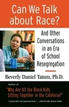 Can We Talk about Race? ebook by Beverly Tatum,Theresa Perry