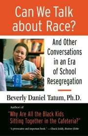 Can We Talk about Race? - And Other Conversations in an Era of School Resegregation ebook by Beverly Tatum,Theresa Perry