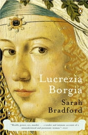 Lucrezia Borgia - Life, Love, and Death in Renaissance Italy ebook by Kobo.Web.Store.Products.Fields.ContributorFieldViewModel