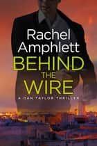 Behind the Wire (Dan Taylor spy thrillers, book 4) - A suspense-filled spy mystery ebook by