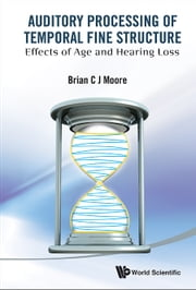 Auditory Processing of Temporal Fine Structure - Effects of Age and Hearing Loss ebook by Brian C J Moore
