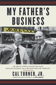 My Father's Business - The Small-Town Values That Built Dollar General into a Billion-Dollar Company ekitaplar by Cal Turner, Rob Simbeck