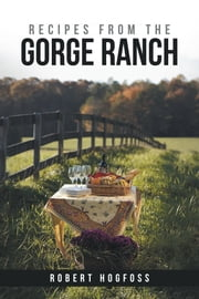 Recipes from the Gorge Ranch ebook by Robert Hogfoss