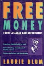 Free Money From Colleges and Universities ebook by Laurie Blum