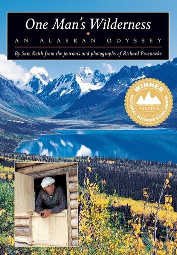 One Man's Wilderness - An Alaskan Odyssey ebook by Sam Keith