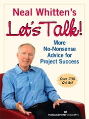 Neal Whitten's Let's Talk!: More No-Nonsense Advice for Project Success - More No-Nonsense Advice for Project Success ebook by Neal Whitten