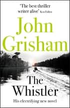 The Whistler - The Number One Bestseller ebook by John Grisham