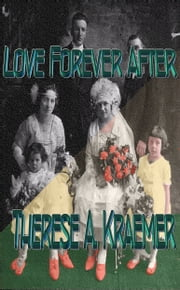 Love Forever After ebook by Therese A. Kraemer
