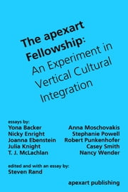 The apexart Fellowship - An Experiment in Vertical Cultural Integration ebook by Steven Rand, Yona Backer, Anna Moschovakis,...