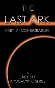 The Last Ark: Part IV - Consecration (The Antichrist is in the Vatican) ebook by Jack Sky
