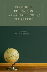Religious Education and the Challenge of Pluralism ebook by Adam B. Seligman