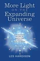 More Light on the Expanding Universe ebook by Les Hardison