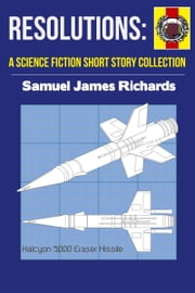 Resolutions: A Science Fiction Short Story Collection ebook by Samuel James Richards
